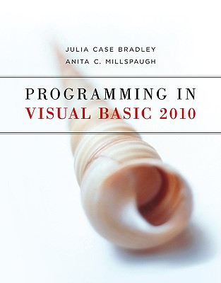 Programming in Visual Basic 2010 By Bradley, Julia Case/ Millspaugh, Anita C.
