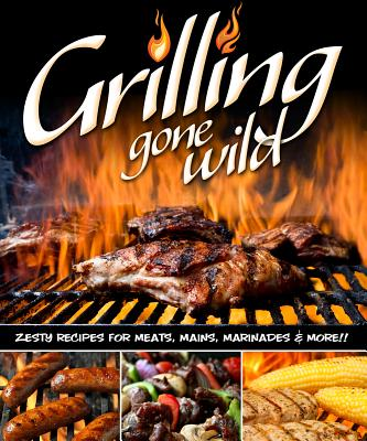 Grilling Gone Wild By Fox Chapel Publishing (EDT)